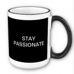 Stay passionate!